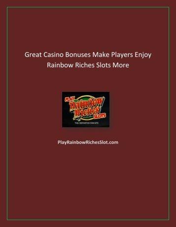Great Casino Bonuses Make Players Enjoy Rainbow Riches Slots More