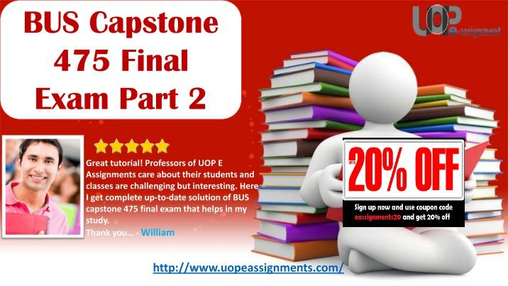 capstone exam part 2 Bus 475 capstone final examination part 2 (new, 2018) this tutorial was purchased 15 times & rated a by student like you bus 475 capstone final examination part 2 a company declared a cash dividend of $8560 on december 5 2015.