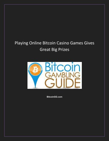 Playing Online Bitcoin Casino Games Gives Great Big Prizes