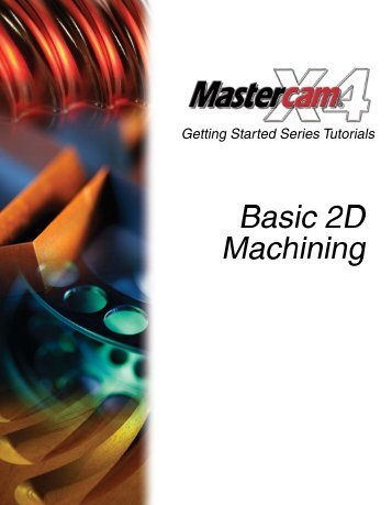 Mastercam X4 Getting Started Series - Basic 2D Machining