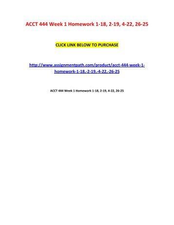 ACCT 444 Week 1 Homework 1-18, 2-19, 4-22, 26-25