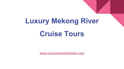 Luxury Mekong River Cruise Tours