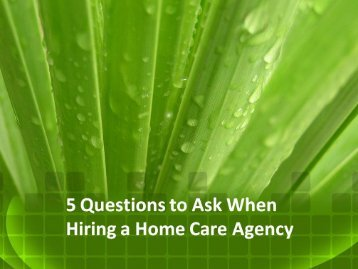 5 Questions to Ask When Hiring a Home Care Agency