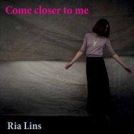 1 Ria Lins - Come closer to me - website