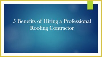 5 Benefits of Hiring a Professional Roofing Contractor