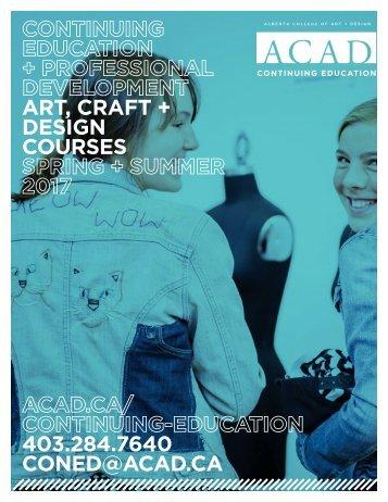 ART CRAFT + DESIGN COURSES 403.284.7640 CONED@ACAD.CA