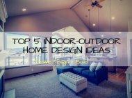 Top 5 Indoor-Outdoor Home Design Ideas