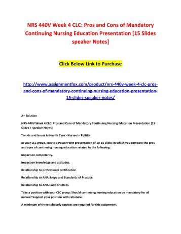 NRS 440V Week 4 CLC - Pros and Cons of Mandatory Continuing Nursing Education Presentation [15 Slides speaker Notes]