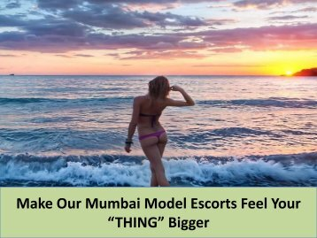 Make Our Mumbai Model Escorts Feel Your THING Bigger