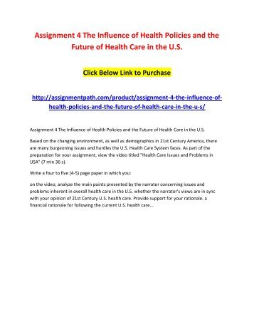 Assignment 4 The Influence of Health Policies and the Future of Health Care in the U.S.