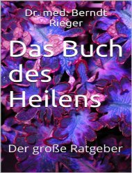 Das Buch des Heilens_ Der große Ratgeber - Berndt Rieger