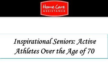 Inspirational Seniors Active Athletes Over the Age of 70