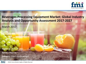 Beverages Processing Equipment Market Volume Analysis, size, share and Key Trends 2017-2027