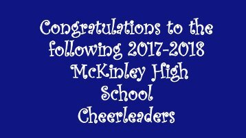 Congratulations to the following 2017-2018 McKinley High School Cheerleaders