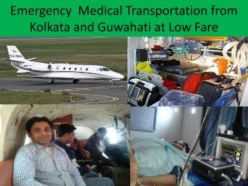 Emergency  Medical Transportation from Kolkata and Guwahati to All Over India with Doctors Facilities