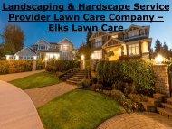 Landscaping & Hardscape Service Provider Lawn Care Company – Elks Lawn Care