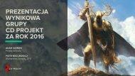PREZENTACJA WYNIKOWA GRUPY  CD PROJEKT ZA ROK 2016