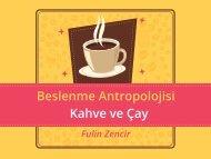 Beslenme Antropolojisi_Kahve ve Çay