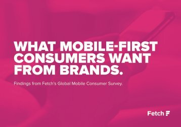 WHAT MOBILE-FIRST CONSUMERS WANT FROM BRANDS