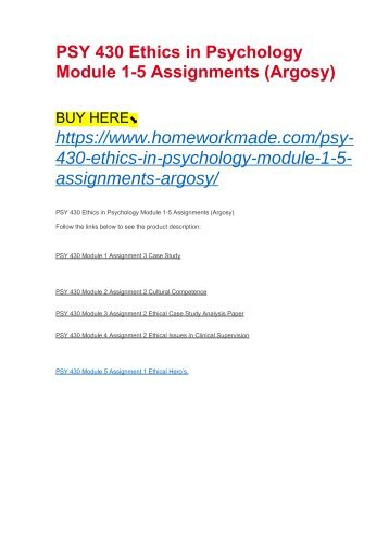 PSY 430 Ethics in Psychology Module 1-5 Assignments (Argosy)