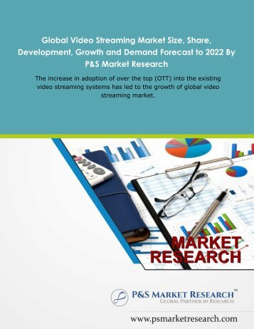 Global Video Streaming Market Size, Share, Development, Growth and Demand Forecast to 2022 By P&S Market Research