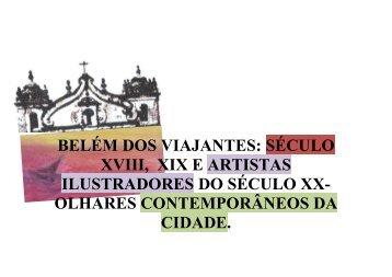 BELÉM DOS VIAJANTES:SÉCULO XVIII,  XIX E ARTISTAS ILUSTRADORES DO SÉCULO XX- OLHARES CONTEMPORÂNEOS DA CIDADE.