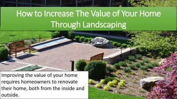 How to Increase The Value of Your Home Through Landscaping