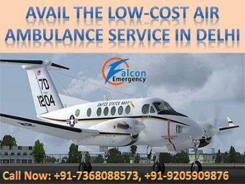 Avail the Low-Cost Air Ambulance Services in Delhi by Falcon Emergency