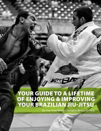 YOUR GUIDE TO A LIFETIME OF ENJOYING & IMPROVING YOUR BRAZILIAN JIU-JITSU