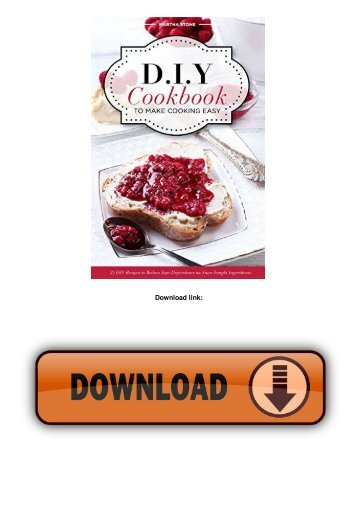 DIY Cookbook to Make Cooking Easy: 25 DIY Recipes to Reduce Your Dependence on Store-bought Ingredients - DIY...