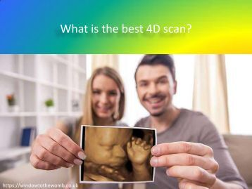 What is the best 4D scan?