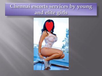 Chennai escorts services by young and elite girls