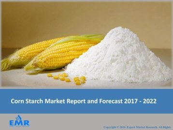 Corn Starch Market Report | Price, Share, Size, Growth, Trends, and Forecast 2017 - 2022