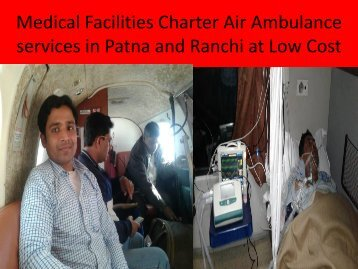 Medical Facilities Charter Air Ambulance services in Patna and Ranchi at Low Fare