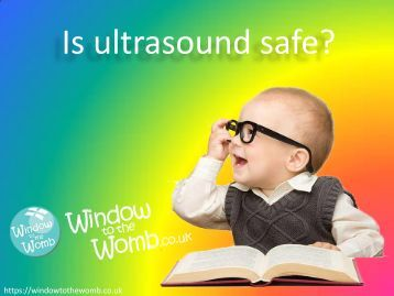 Is ultrasound safe? - Window to the Womb