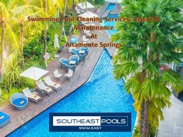 Swimming Pool Cleaning Services, Repair & Maintenance At Altamonte Springs