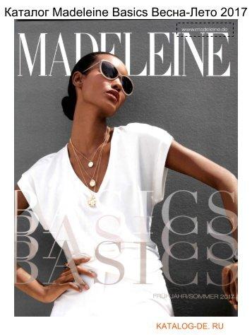 Каталог madeleine basics Лето 2017.Заказывай на www.katalog-de.ru или по тел. +74955404248.