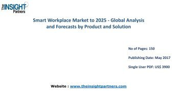 Global Smart Workplace Market: Key Trends, Demand, Growth, Size, Review, Share, Analysis to 2025 |The Insight Partners