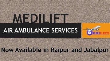Medilift air ambulance services in Raipur and Jabalpur