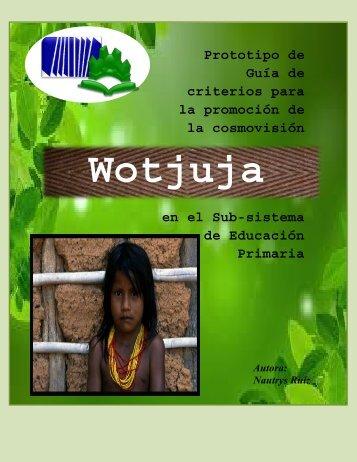 Prototipo de Guia de Pedagogico sobre laCosmovisión Wotjuja