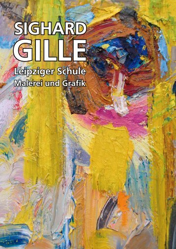 SIGHARD GILLE - Leipziger Schule - Malerei und Grafik - Katalog ...