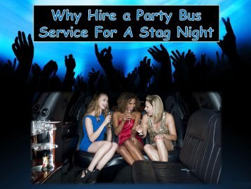 Why Hire a Party Bus Service For A Stag Night