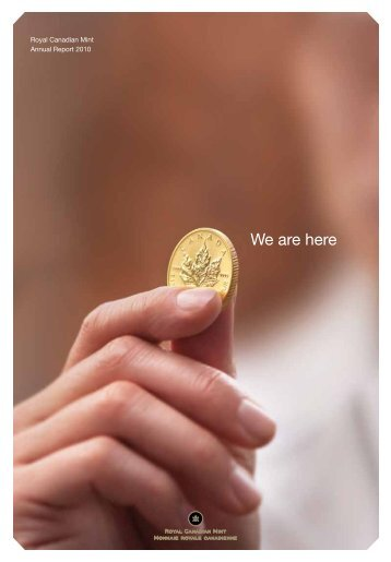 "2010 Annual Report – ""We Are Here"" - Royal Canadian Mint"