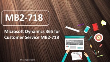 ExamGood MB2-718 Microsoft Dynamics 365 for Customer Service exam dumps