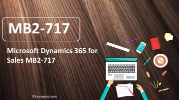 ExamGood MB2-717 Microsoft Dynamics 365 for Sales real exam questions