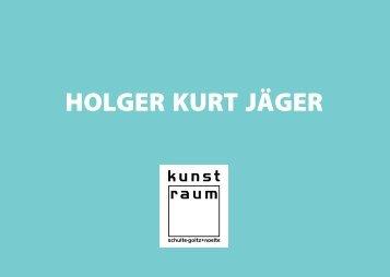 "HOLGER KURT JÃ""GER - kunst-raum / schulte-goltz + noelte"