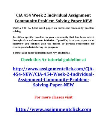 assignment community and problem solving Successful community problem solving in the mid-1990s, the city of anaheim, california, experienced a tremendous problem with gangs, drug dealers, and criminals preying on a small apartment community in the city someone got shot, stabbed, or robbed on a daily basis.