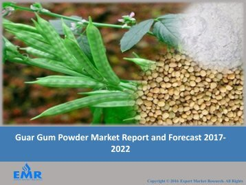 Guar Gum Power Market Report, Trends and Forecast 2017-2022