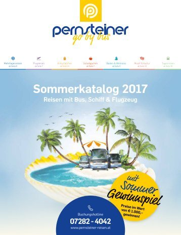 Pernsteiner Reisen - Sommerkatalog 2017 Reisen mit Bus, Schiff & Flugzeug