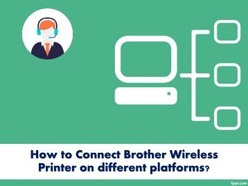 How to Connect Brother Wireless Printer on different platforms